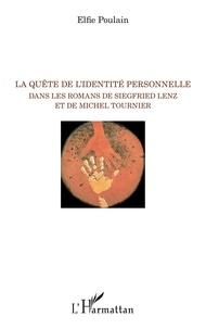 Elfie Poulain - La quête de l'identité personnelle dans les romans de Siegfried Lenz et de Michel Tournier.