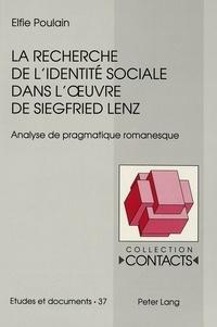 Elfie Poulain - La recherche de l'identité sociale dans l'oeuvre de Siegfried Lenz - Analyse de pragmatique romanesque.