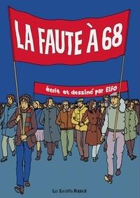 Elfo - La faute à 68 - Chroniques des années rebelles.