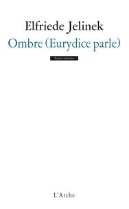 Elfriede Jelinek - Ombre (Eurydice parle).