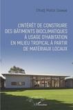 Elhadj Malick Soumaré - L'intérêt de construire des bâtiments bioclimatiques à usage d'habitation en milieu tropical à partir de matériaux locaux.