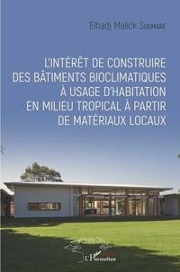 L'intérêt de construire des bâtiments bioclimatiques à usage d'habitation en milieu tropical à partir de matériaux locaux - Elhadj Malick Soumaré |