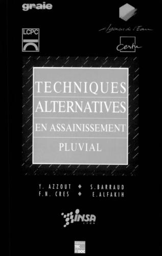 Elham Alfakih et Yolande Azzout - Techniques alternatives en assainissement pluvial - Choix, conception, réalisation et entretien.