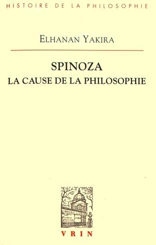 Elhanan Yakira - Spinoza - La cause de la philosophie.