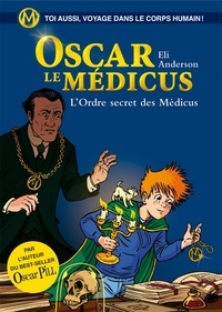 Eli Anderson - Oscar le Médicus - tome 4 L'ordre secret des Médicus.