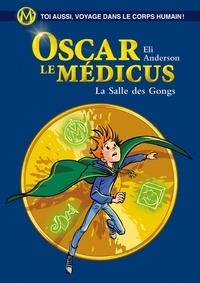 Eli Anderson et  Titwane - Oscar le Médicus - tome 7 La Salle des Gongs.
