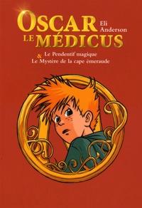 Eli Anderson et  Titwane - Oscar le Médicus Tomes 1 et 2 : Le pendentif magique ; Le mystère de la cape d'émeraude.