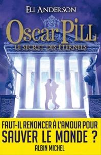 Eli Anderson - Oscar Pill Tome 3 : Le secret des Eternels.