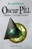 Eli Anderson - Oscar Pill Tome 5 : Cérébra l'ultime voyage.