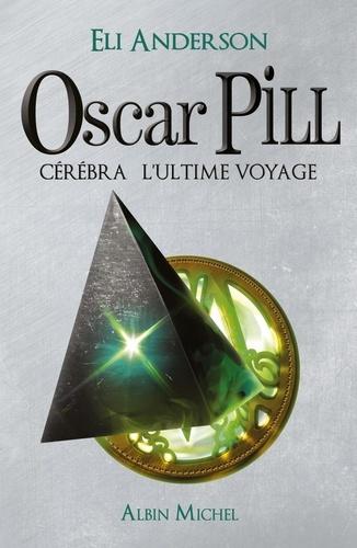 Oscar Pill Tome 5 Cérébra l'ultime voyage