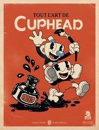 Eli Cymet et Tyler Moldenhauer - Tout l'art de Cuphead.