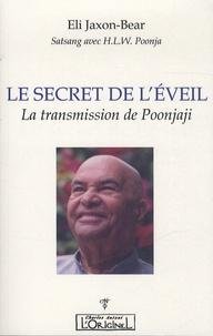 Eli Jaxon-Bear - Le secret de l'éveil - La transmission de Poonjaji.