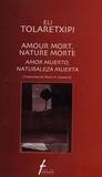 Eli Tolaretxipi - Amour mort, nature morte - Edtion bilingue français-espagnol.