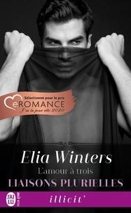Elia Winters - Liaisons plurielles Tome 1 : L'amour à trois.