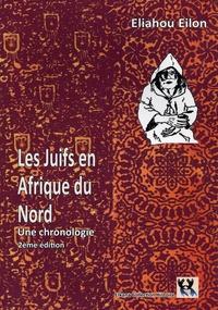 Eliahou Eilon - Les juifs en Afrique du Nord - Une chronologie.
