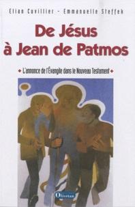 Elian Cuvillier et Emmanuelle Steffek - De Jésus à Jean de Patmos - L'annonce de l'évangile dans le Nouveau Testament.