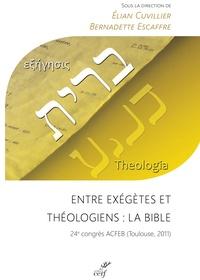 Elian Cuvillier et Bernadette Escaffre - Entre exégètes et théologiens : la Bible - 24e congrès ACFEB, Toulouse, 2011.