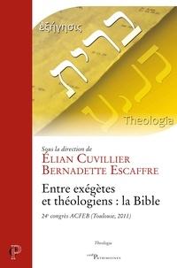 Elian Cuvillier et Bernadette Escaffre - Entre exégètes et théologiens : la Bible.