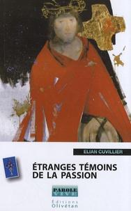 """Elian Cuvillier - Etranges témoins de la Passion - Jésus, mort """"pour nous"""" Peut-on encore parler de sacrifice ?."""