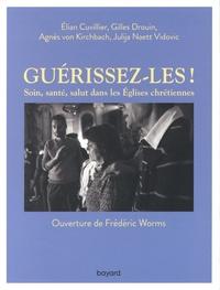 Elian Cuvillier et Gilles Drouin - Guérissez-les ! - Soin, santé, salut dans les Eglises chrétiennes.