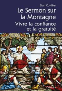 Elian Cuvillier - Le Sermon sur la montagne - Vivre la confiance et la gratuité.