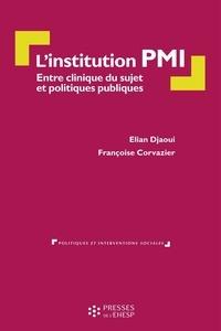 Elian Djaoui et Françoise Corvazier - L'institution PMI - Entre clinique du sujet et politique publique.