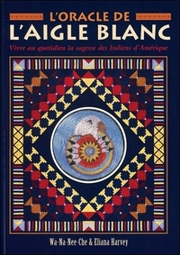 Eliana Harvey et  Wa-Na-Nee-Che - L'oracle de l'aigle blanc.