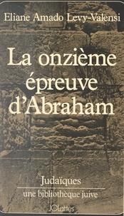Eliane Amado Lévy-Valensi et Janine Gdalia - La onzième épreuve d'Abraham - Ou De la fraternité.