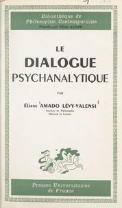 Eliane Amado Lévy-Valensi et Félix Alcan - Le dialogue psychanalytique - Les rapports intersubjectifs en psychanalyse, la vocation du sujet.