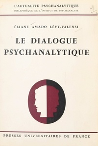 Eliane Amado Lévy-Valensi et  Institut de psychanalyse - Le dialogue psychanalytique.