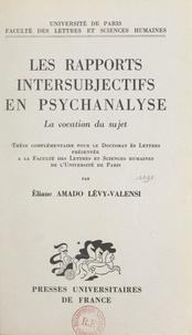 Eliane Amado Lévy-Valensi et  Faculté des Lettres et Science - Les rapports intersubjectifs en psychanalyse - La vocation du sujet. Thèse complémentaire pour le Doctorat ès lettres.