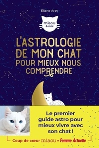 Eliane Arav - L'astrologie de mon chat pour mieux nous comprendre.