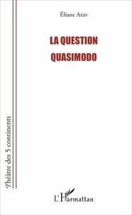 Eliane Arav - La question Quasimodo.