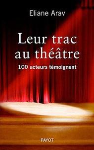 Eliane Arav - Leur trac au théâtre - 100 acteurs témoignent.