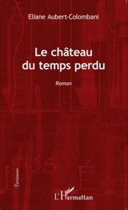Eliane Aubert-Colombani - Le château du temps perdu.