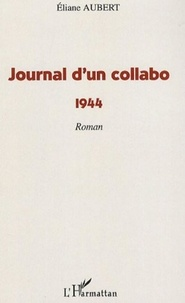 Eliane Aubert - Journal d'un collabo - 1944.