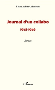Eliane Aubert - Journal d'un collabo - 1945-1946.