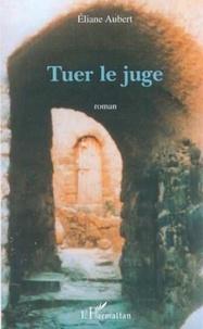 Eliane Aubert - Tuer le juge.