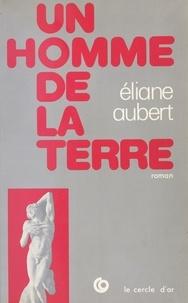 Eliane Aubert - Un homme de la terre.
