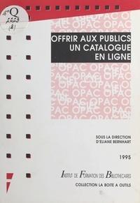 Eliane Bernhart et  Collectif - Offrir aux publics un catalogue en ligne.