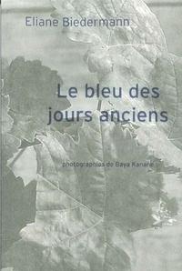 Eliane Biedermann - Le bleu des jours anciens.