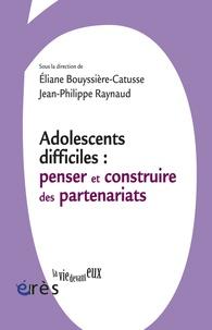 Adolescents difficiles : penser et construire les partenariats - Eliane Bouyssière-Catusse | Showmesound.org