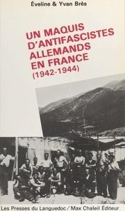 Eliane Brès - Un Maquis d'antifascistes allemands en France - 1942-1944.
