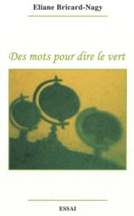 Eliane Bricard-Nagy - Des mots pour dire le vert.