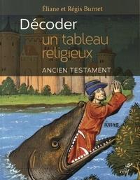 Eliane Burnet et Régis Burnet - Décoder un tableau religieux - Ancien testament.