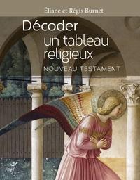 Eliane Burnet et Régis Burnet - Décoder un tableau religieux - Nouveau Testament.