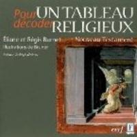 Eliane Burnet et Régis Burnet - Pour décoder un tableau religieux - Nouveau Testament.