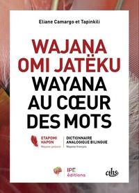 Eliane Camargo et Tapinkili Anaiman - Wayana au coeur des mots - Dictionnaire analogique bilingue wayana-français.