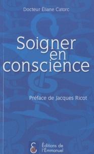 Eliane Catorc - Soigner en conscience.