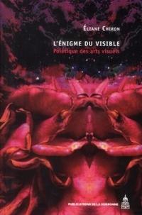 Eliane Chiron - L'énigme du visible - Poïétique des arts visuels.